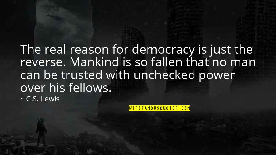 The Real Power Quotes By C.S. Lewis: The real reason for democracy is just the