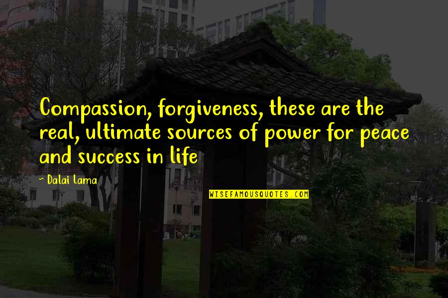 The Real Power Quotes By Dalai Lama: Compassion, forgiveness, these are the real, ultimate sources