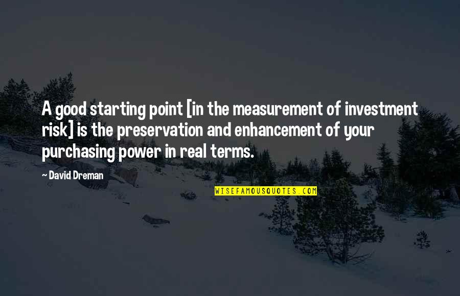 The Real Power Quotes By David Dreman: A good starting point [in the measurement of