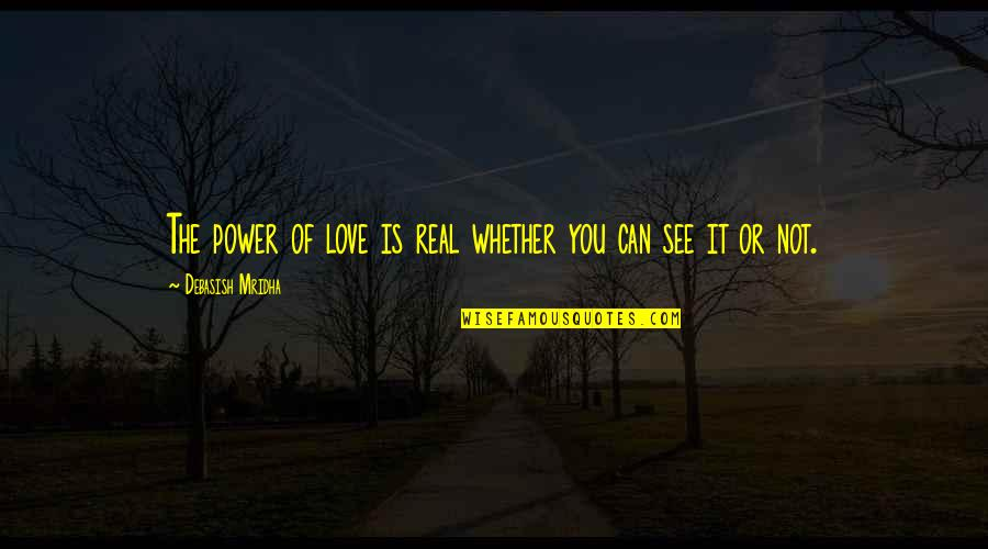 The Real Power Quotes By Debasish Mridha: The power of love is real whether you