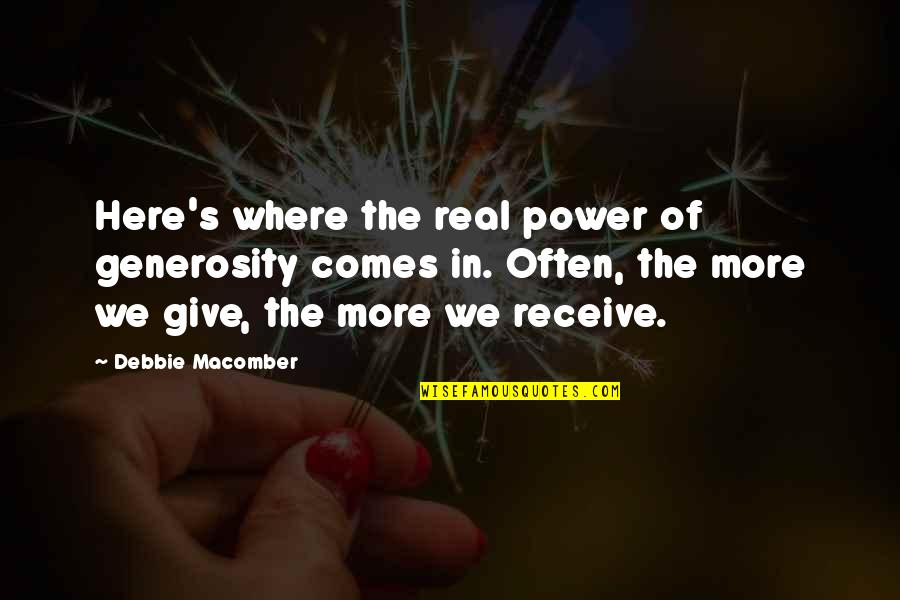 The Real Power Quotes By Debbie Macomber: Here's where the real power of generosity comes