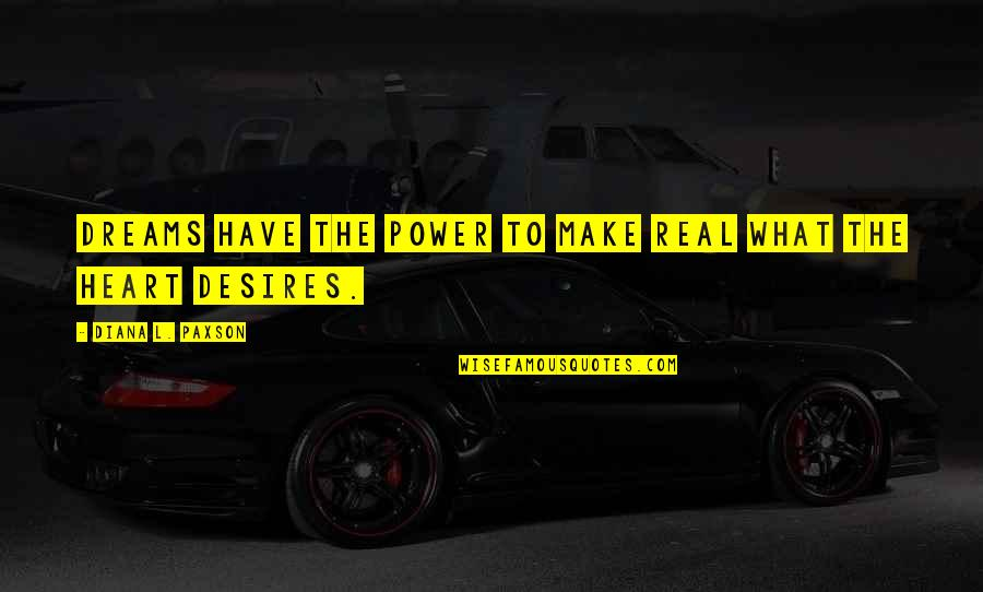 The Real Power Quotes By Diana L. Paxson: Dreams have the power to make real what