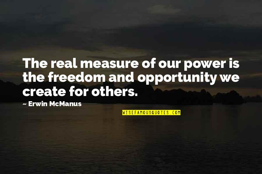 The Real Power Quotes By Erwin McManus: The real measure of our power is the