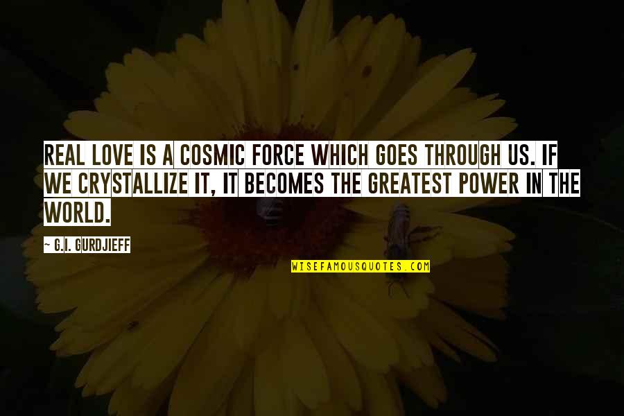 The Real Power Quotes By G.I. Gurdjieff: Real love is a cosmic force which goes