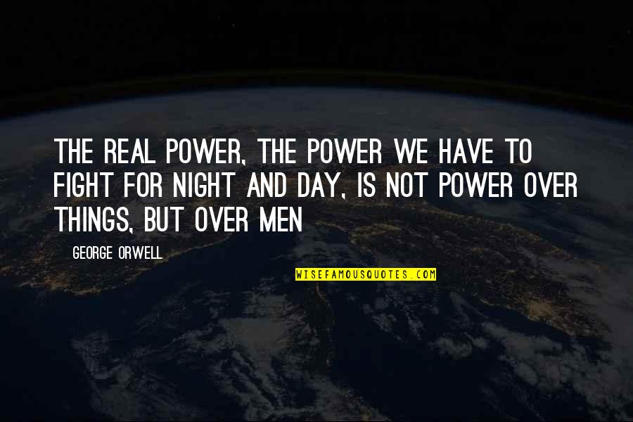The Real Power Quotes By George Orwell: The real power, the power we have to
