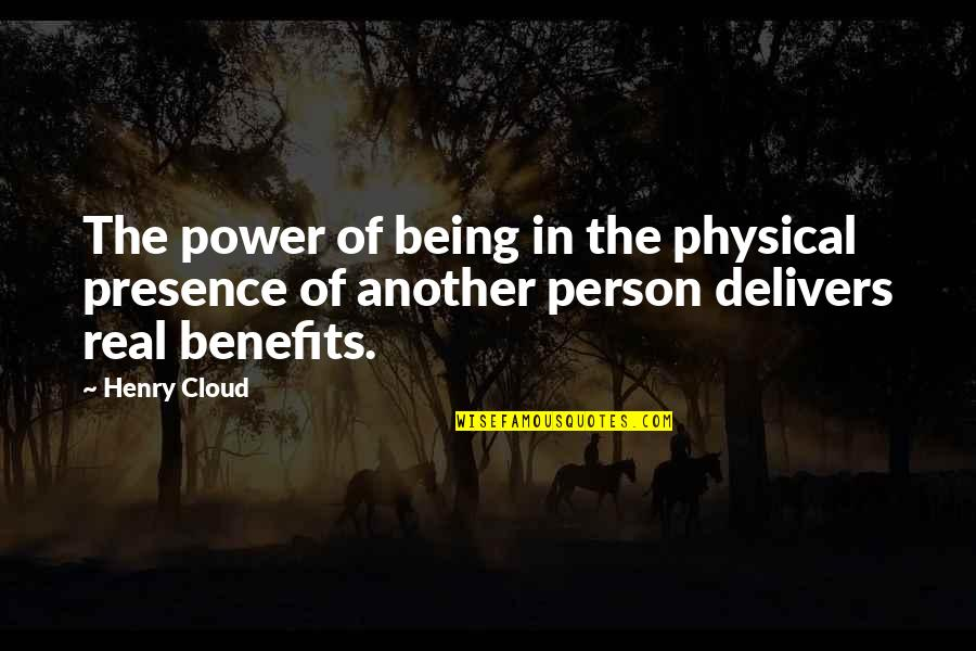 The Real Power Quotes By Henry Cloud: The power of being in the physical presence
