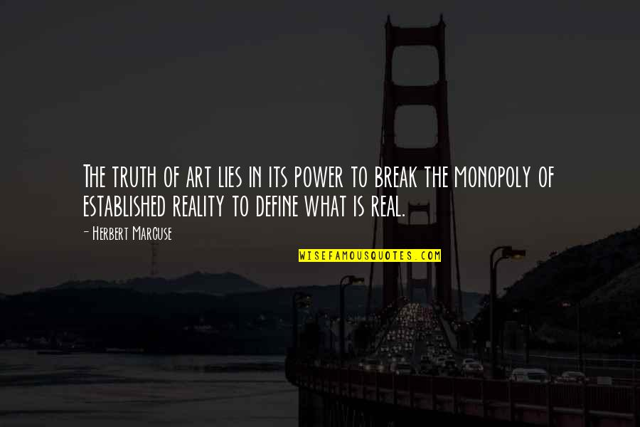 The Real Power Quotes By Herbert Marcuse: The truth of art lies in its power