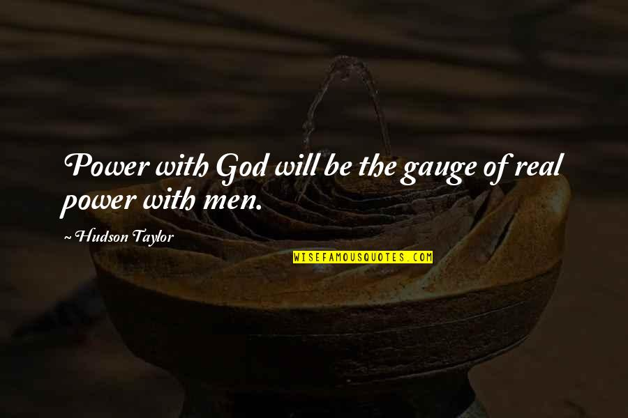 The Real Power Quotes By Hudson Taylor: Power with God will be the gauge of