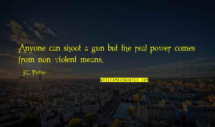The Real Power Quotes By J.C. Phillips: Anyone can shoot a gun but the real