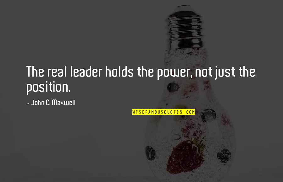 The Real Power Quotes By John C. Maxwell: The real leader holds the power, not just