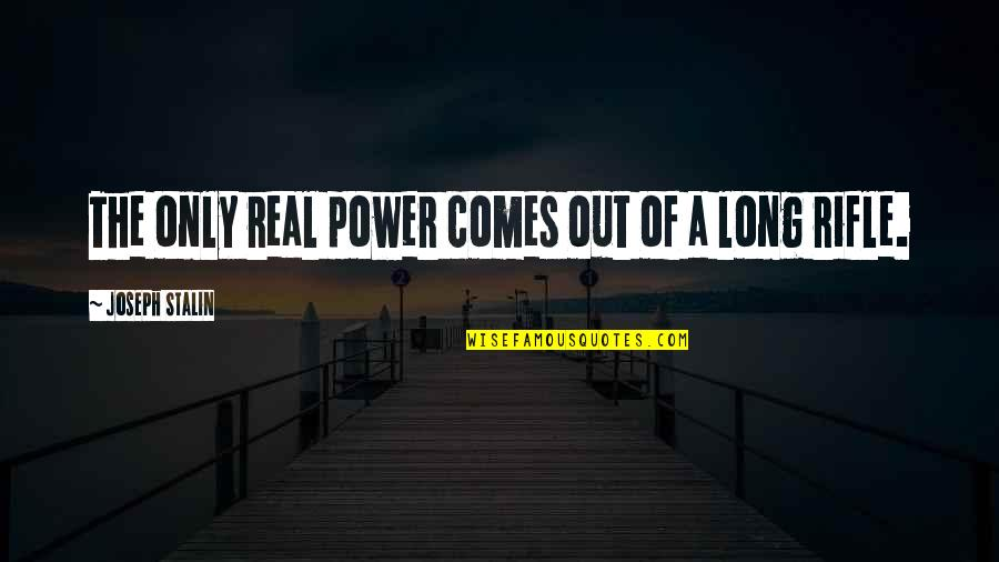 The Real Power Quotes By Joseph Stalin: The only real power comes out of a