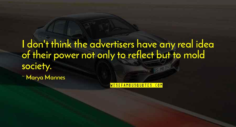 The Real Power Quotes By Marya Mannes: I don't think the advertisers have any real