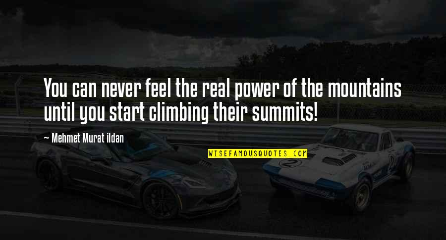 The Real Power Quotes By Mehmet Murat Ildan: You can never feel the real power of
