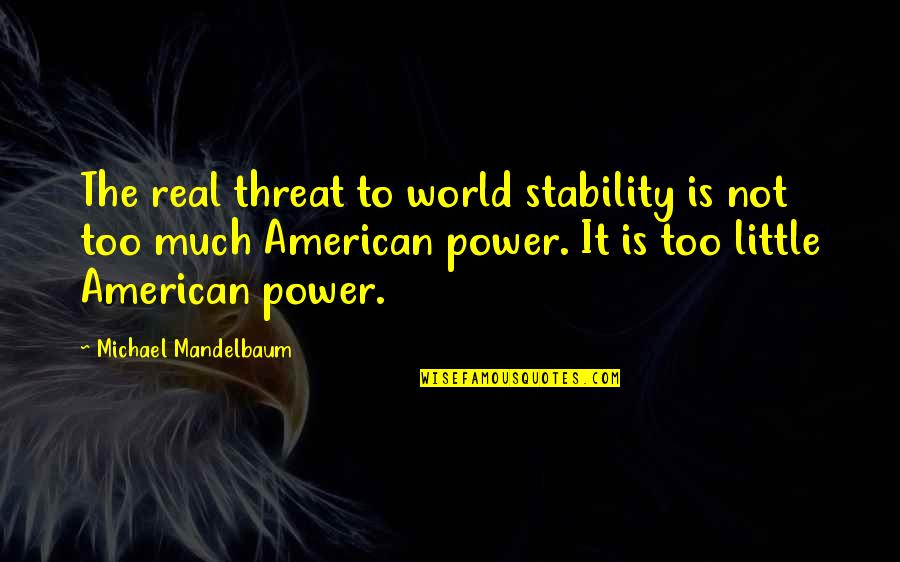 The Real Power Quotes By Michael Mandelbaum: The real threat to world stability is not