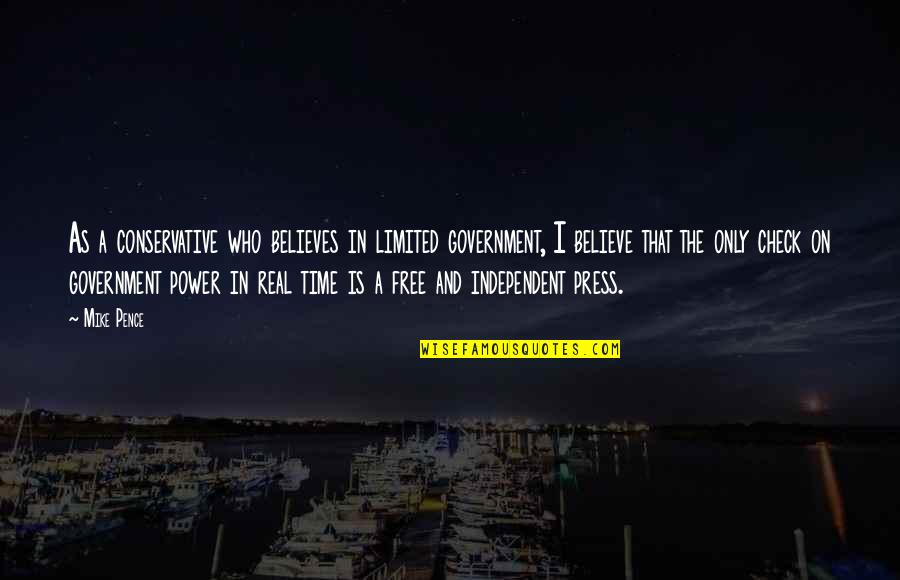 The Real Power Quotes By Mike Pence: As a conservative who believes in limited government,