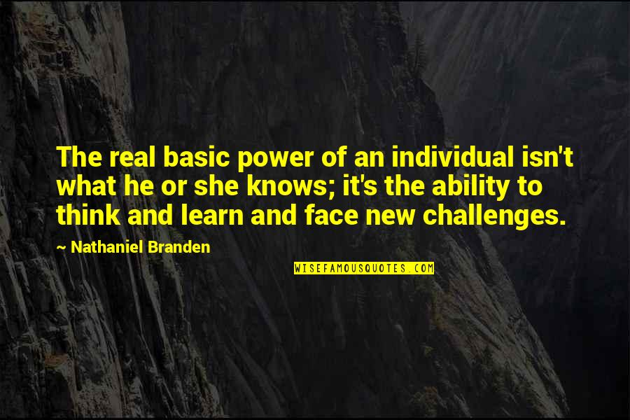 The Real Power Quotes By Nathaniel Branden: The real basic power of an individual isn't