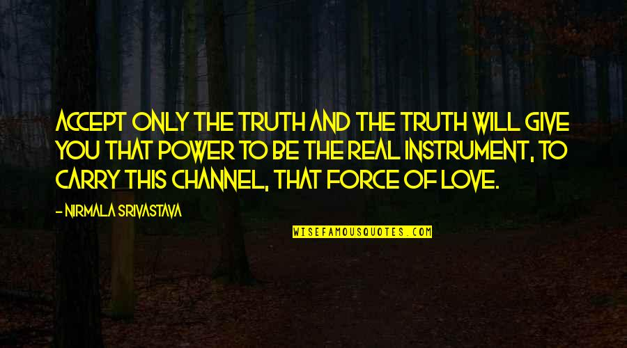 The Real Power Quotes By Nirmala Srivastava: Accept only the truth and the truth will