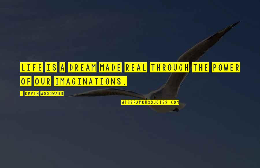 The Real Power Quotes By Orrin Woodward: Life is a dream made real through the