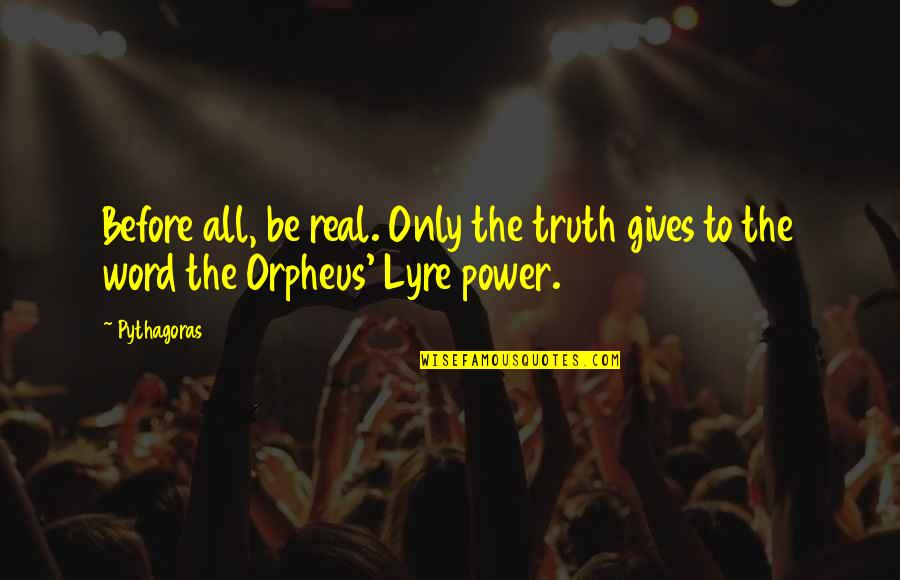 The Real Power Quotes By Pythagoras: Before all, be real. Only the truth gives