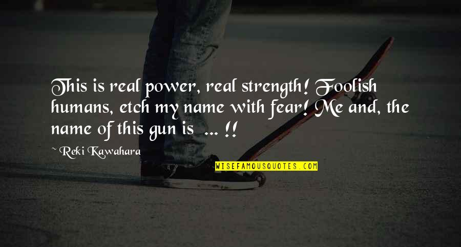 The Real Power Quotes By Reki Kawahara: This is real power, real strength! Foolish humans,