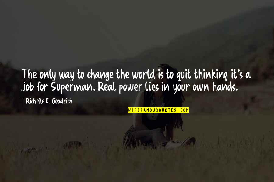 The Real Power Quotes By Richelle E. Goodrich: The only way to change the world is