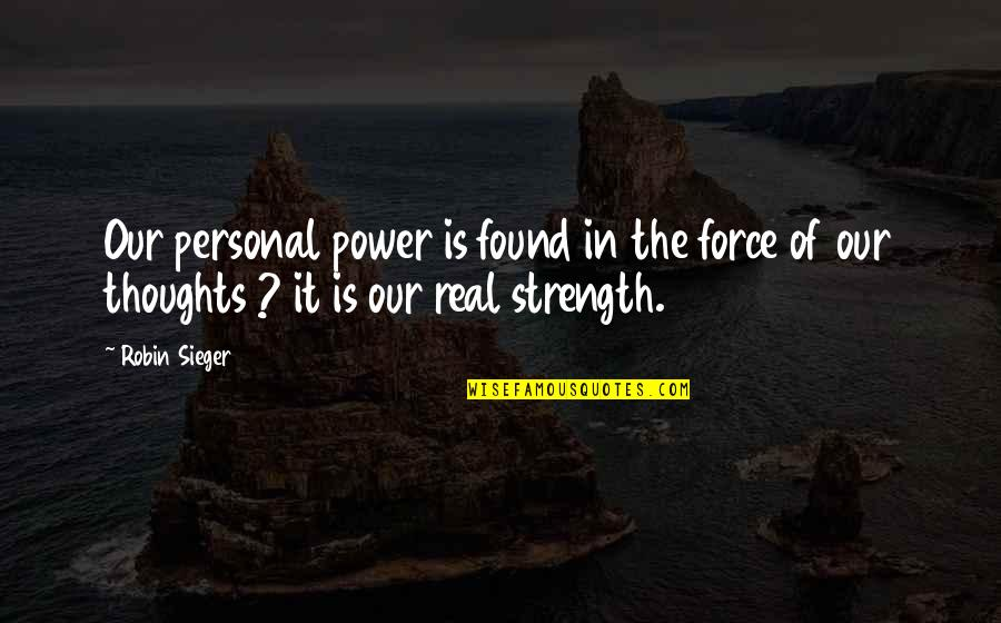 The Real Power Quotes By Robin Sieger: Our personal power is found in the force