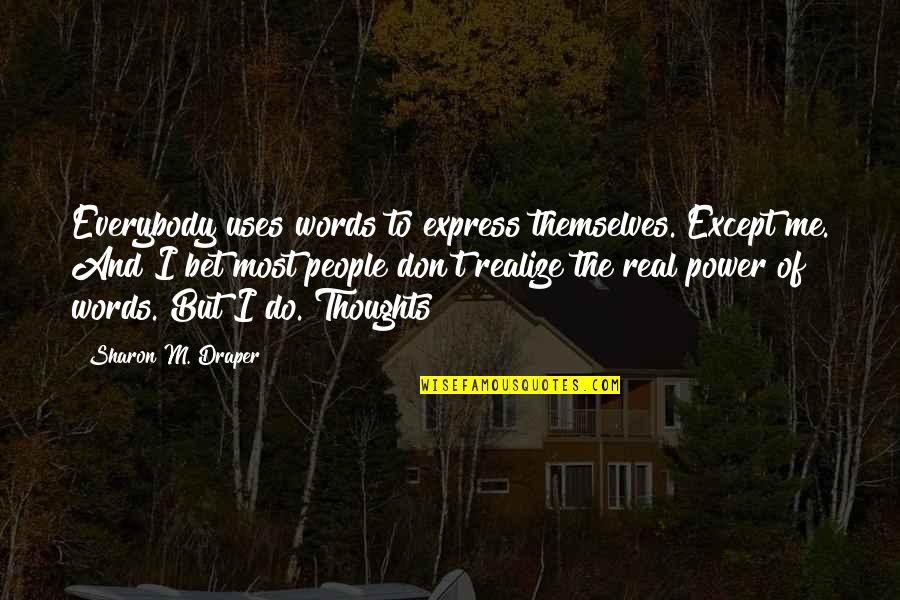 The Real Power Quotes By Sharon M. Draper: Everybody uses words to express themselves. Except me.