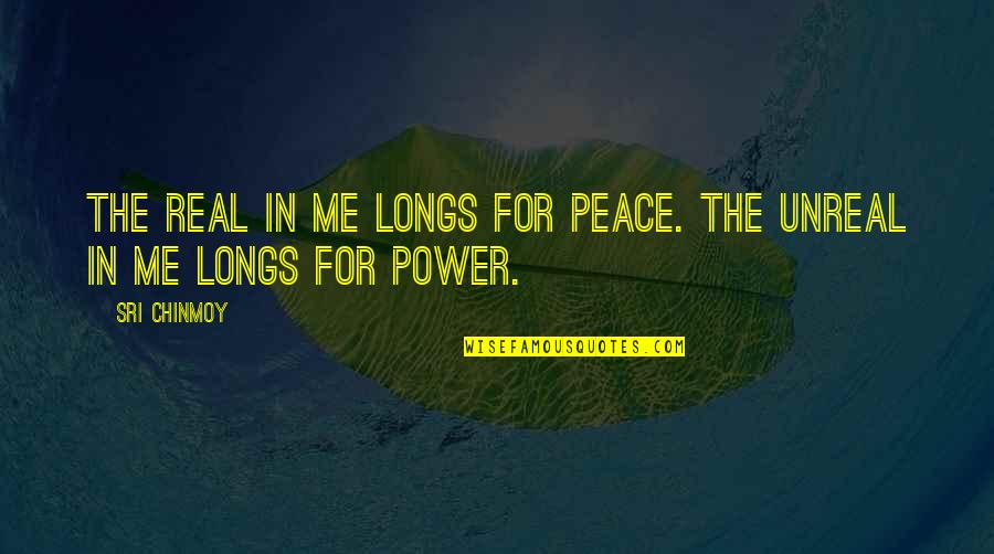 The Real Power Quotes By Sri Chinmoy: The real in me longs for peace. The