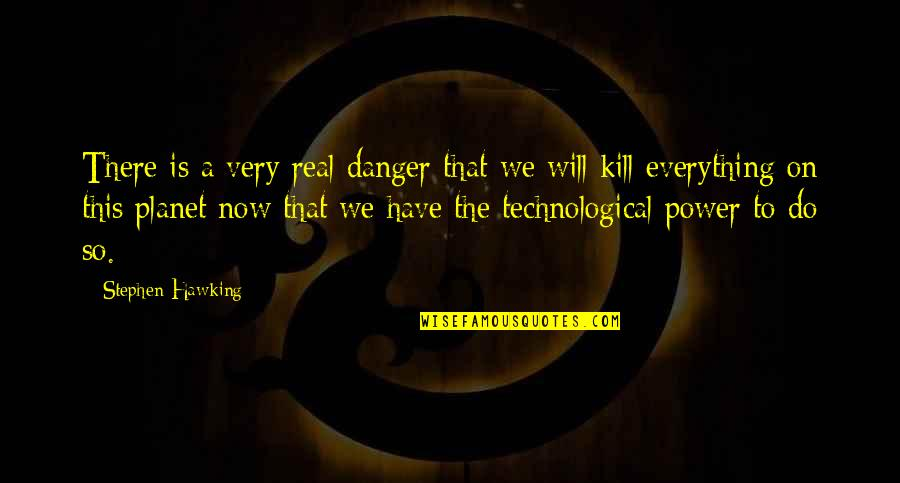The Real Power Quotes By Stephen Hawking: There is a very real danger that we