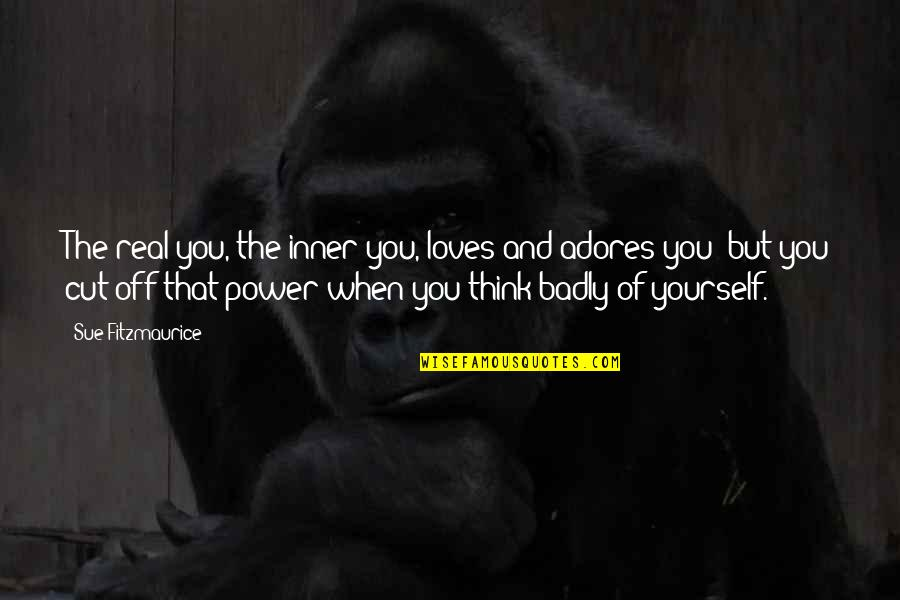 The Real Power Quotes By Sue Fitzmaurice: The real you, the inner you, loves and
