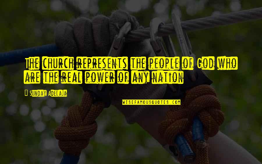 The Real Power Quotes By Sunday Adelaja: The church represents the people of God who