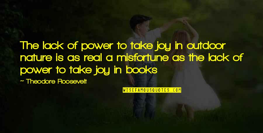 The Real Power Quotes By Theodore Roosevelt: The lack of power to take joy in