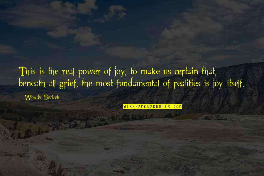 The Real Power Quotes By Wendy Beckett: This is the real power of joy, to