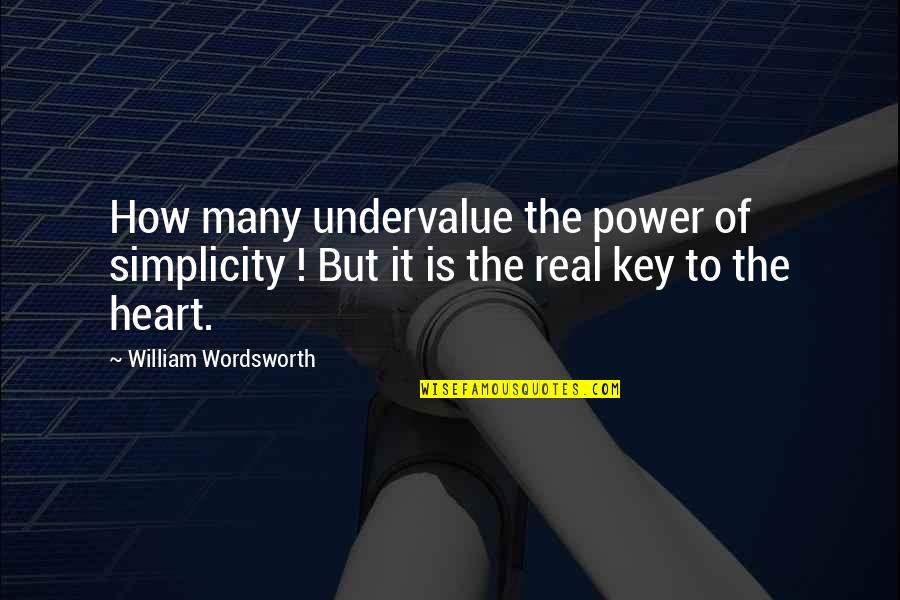The Real Power Quotes By William Wordsworth: How many undervalue the power of simplicity !