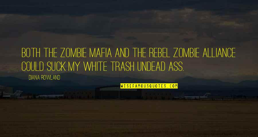 The Rebel Alliance Quotes By Diana Rowland: Both the zombie mafia and the rebel zombie