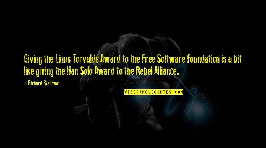 The Rebel Alliance Quotes By Richard Stallman: Giving the Linus Torvalds Award to the Free