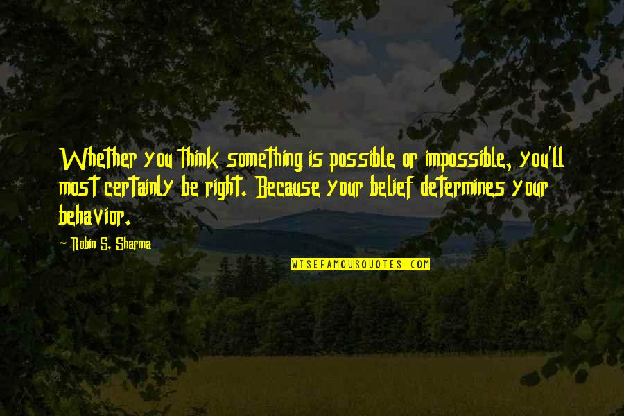 The Rebel Alliance Quotes By Robin S. Sharma: Whether you think something is possible or impossible,