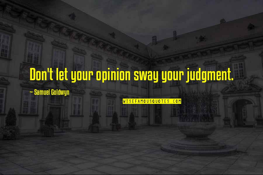 The Rebel Alliance Quotes By Samuel Goldwyn: Don't let your opinion sway your judgment.