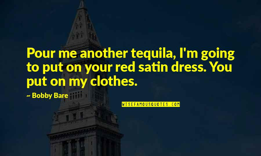 The Red Dress Quotes By Bobby Bare: Pour me another tequila, I'm going to put
