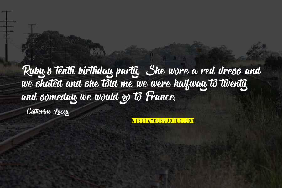 The Red Dress Quotes By Catherine Lacey: Ruby's tenth birthday party. She wore a red