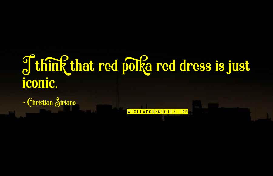 The Red Dress Quotes By Christian Siriano: I think that red polka red dress is