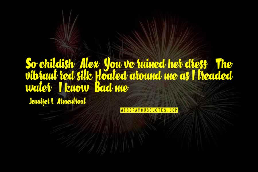 "The Red Dress Quotes By Jennifer L. Armentrout: So childish, Alex. You've ruined her dress."" The"