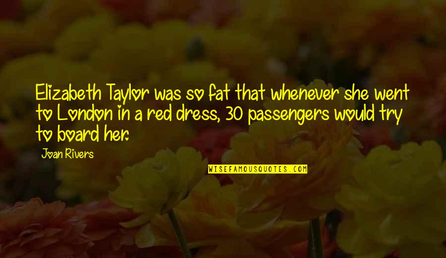 The Red Dress Quotes By Joan Rivers: Elizabeth Taylor was so fat that whenever she