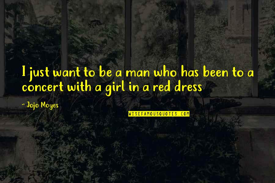 The Red Dress Quotes By Jojo Moyes: I just want to be a man who