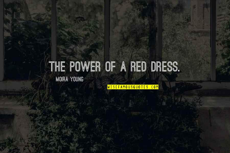 The Red Dress Quotes By Moira Young: The power of a red dress.