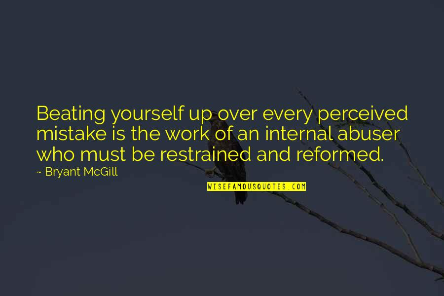 The Reformation Quotes By Bryant McGill: Beating yourself up over every perceived mistake is