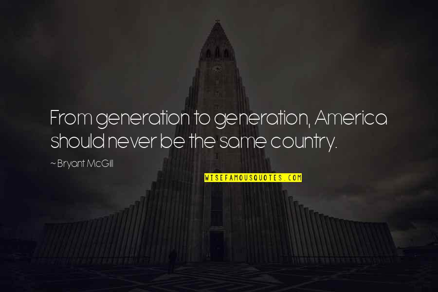 The Reformation Quotes By Bryant McGill: From generation to generation, America should never be