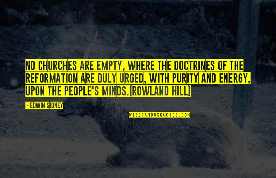 The Reformation Quotes By Edwin Sidney: No churches are empty, where the doctrines of