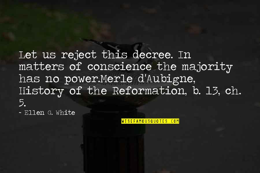 The Reformation Quotes By Ellen G. White: Let us reject this decree. In matters of