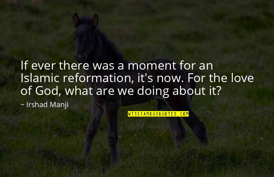 The Reformation Quotes By Irshad Manji: If ever there was a moment for an